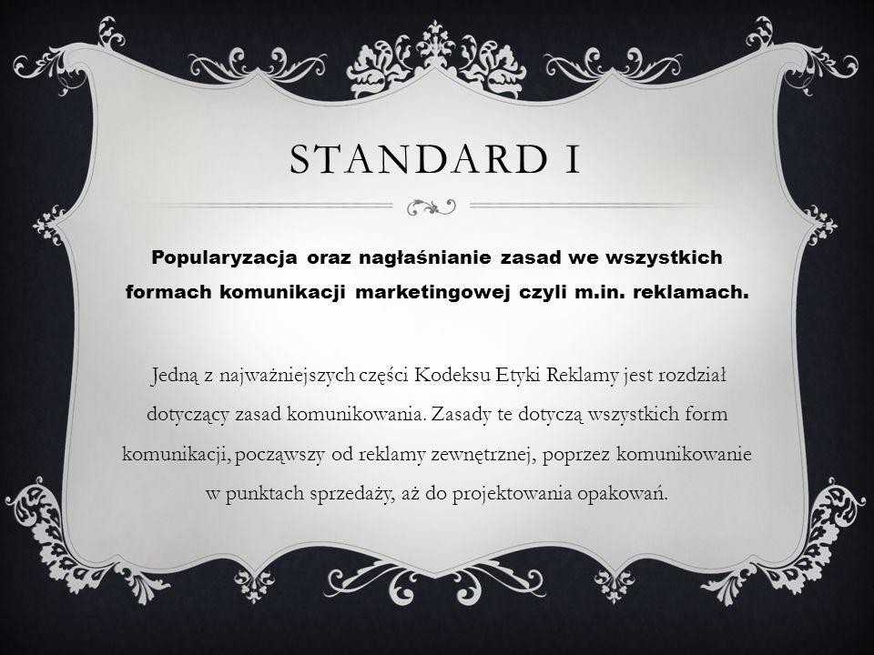 STANDARD I Popularyzacja oraz nagłaśnianie zasad we wszystkich formach komunikacji marketingowej czyli m.in. reklamach. Jedną z najważniejszych części
