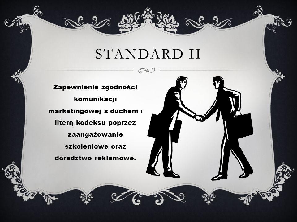 Zapewnienie zgodności komunikacji marketingowej z duchem i literą kodeksu poprzez zaangażowanie szkoleniowe oraz doradztwo reklamowe. STANDARD II
