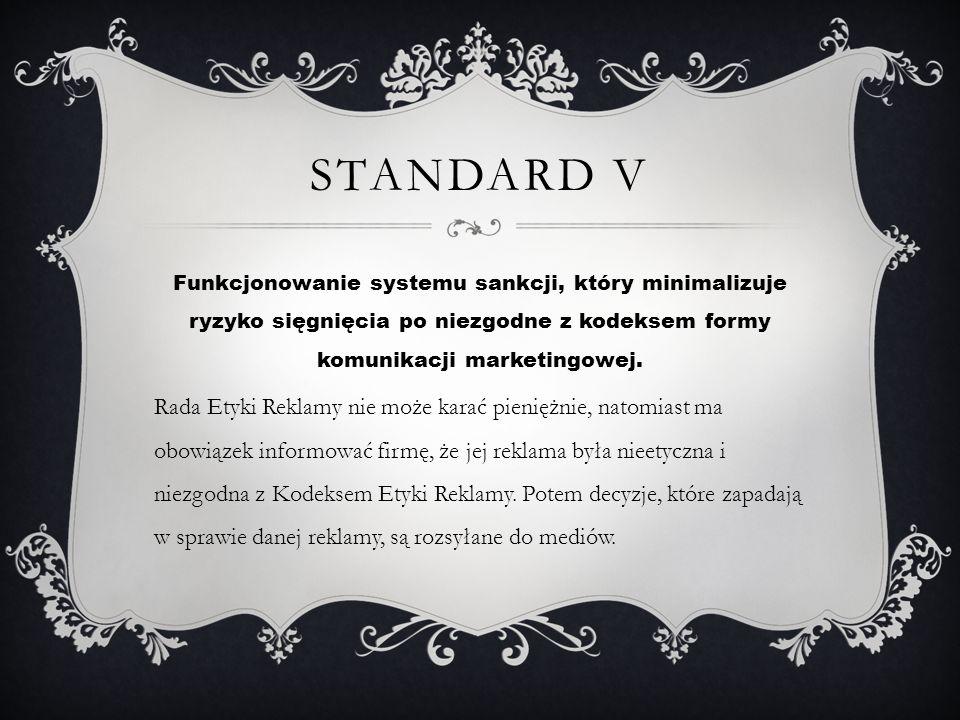 STANDARD V Funkcjonowanie systemu sankcji, który minimalizuje ryzyko sięgnięcia po niezgodne z kodeksem formy komunikacji marketingowej. Rada Etyki Re