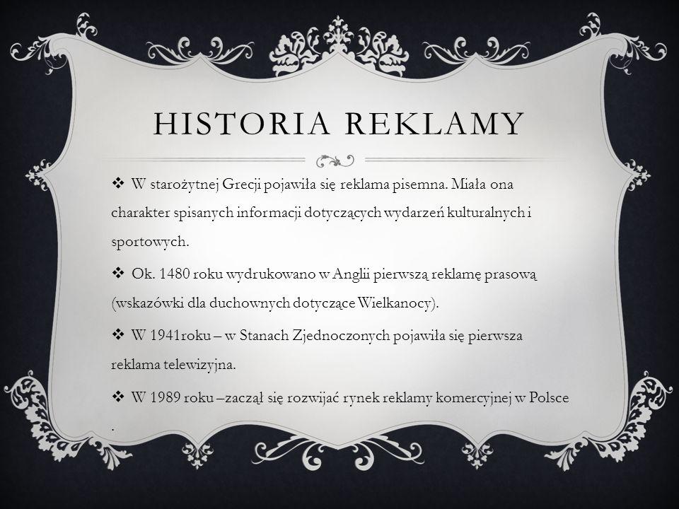 HISTORIA REKLAMY W starożytnej Grecji pojawiła się reklama pisemna. Miała ona charakter spisanych informacji dotyczących wydarzeń kulturalnych i sport