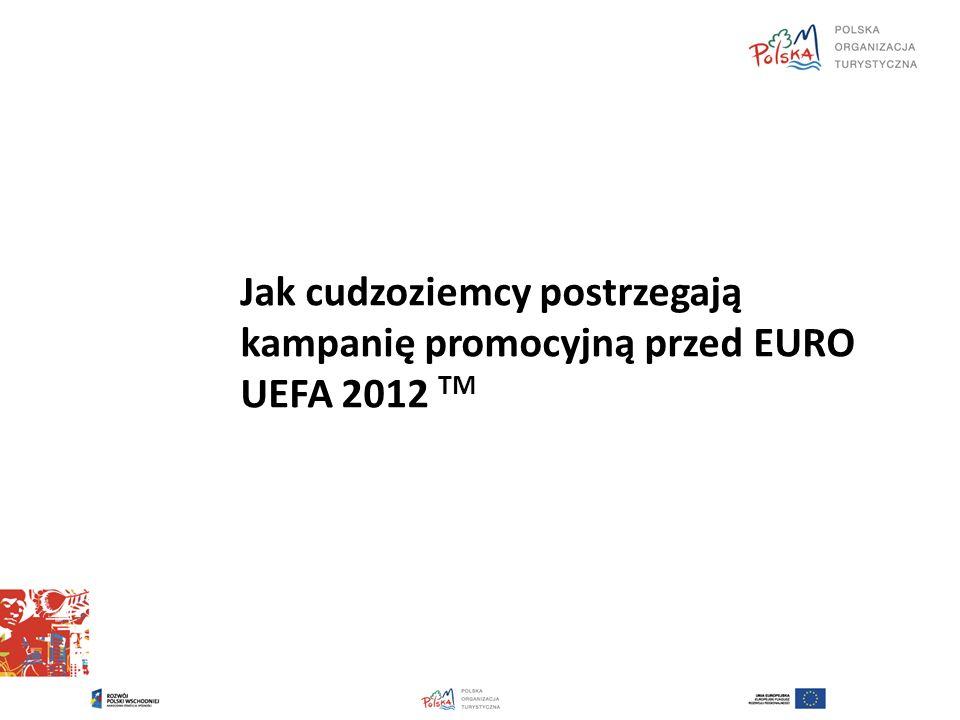 Jak cudzoziemcy postrzegają kampanię promocyjną przed EURO UEFA 2012 TM