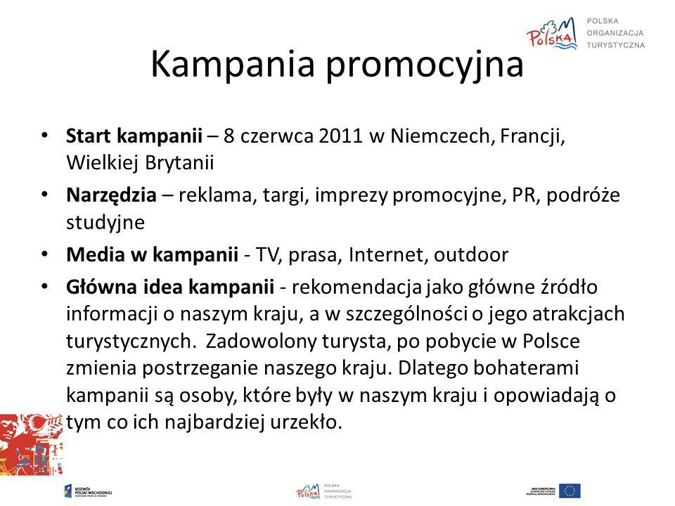 Kampania promocyjna Start kampanii – 8 czerwca 2011 w Niemczech, Francji, Wielkiej Brytanii Narzędzia – reklama, targi, imprezy promocyjne, PR, podróż