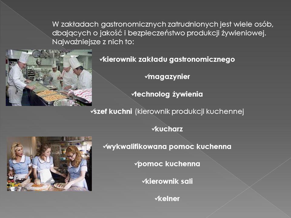 W zakładach gastronomicznych zatrudnionych jest wiele osób, dbających o jakość i bezpieczeństwo produkcji żywieniowej. Najważniejsze z nich to: kierow