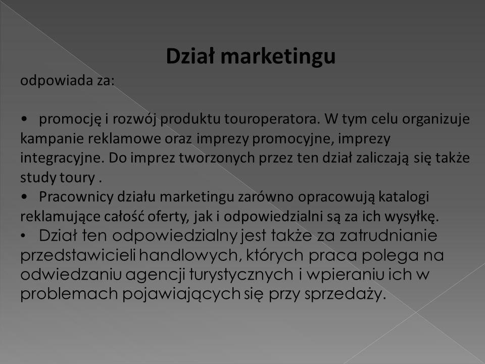 Dział marketingu odpowiada za: promocję i rozwój produktu touroperatora. W tym celu organizuje kampanie reklamowe oraz imprezy promocyjne, imprezy int
