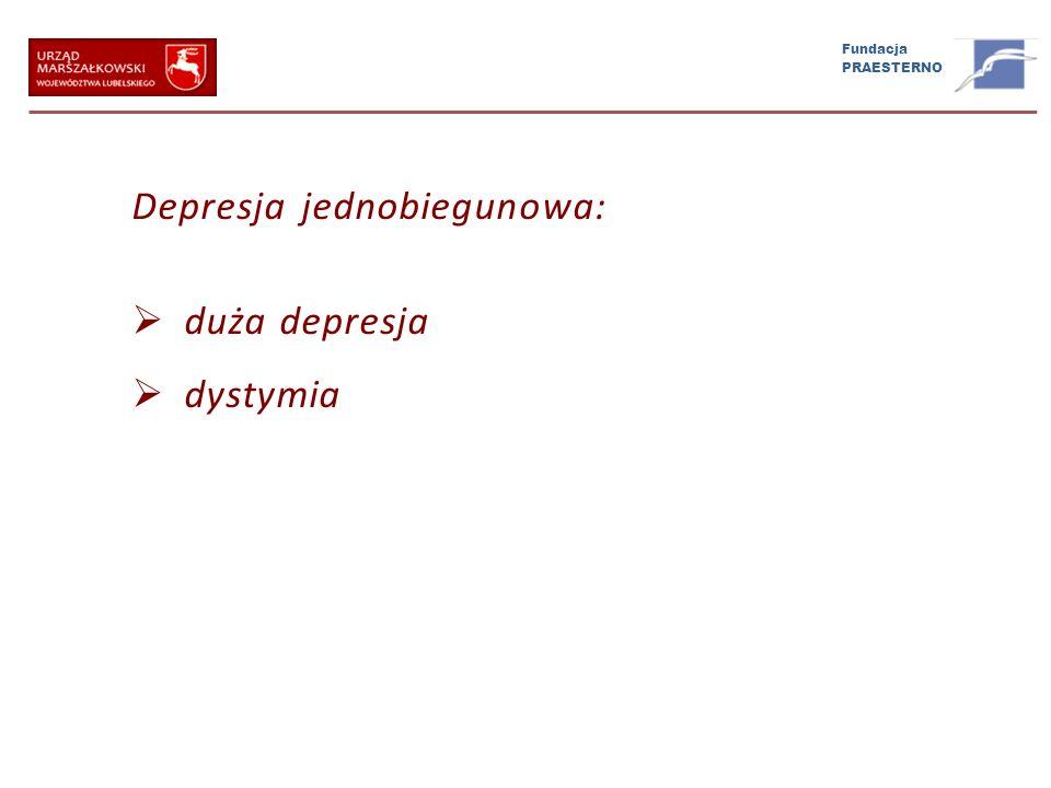 Fundacja PRAESTERNO Depresja jednobiegunowa: duża depresja dystymia
