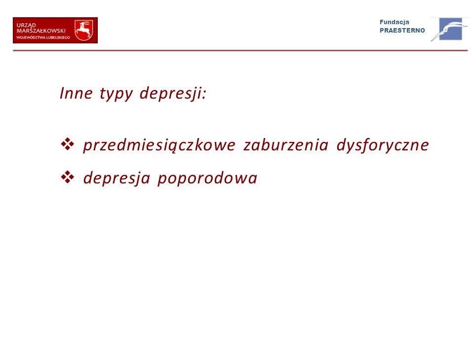 Fundacja PRAESTERNO Inne typy depresji: przedmiesiączkowe zaburzenia dysforyczne depresja poporodowa