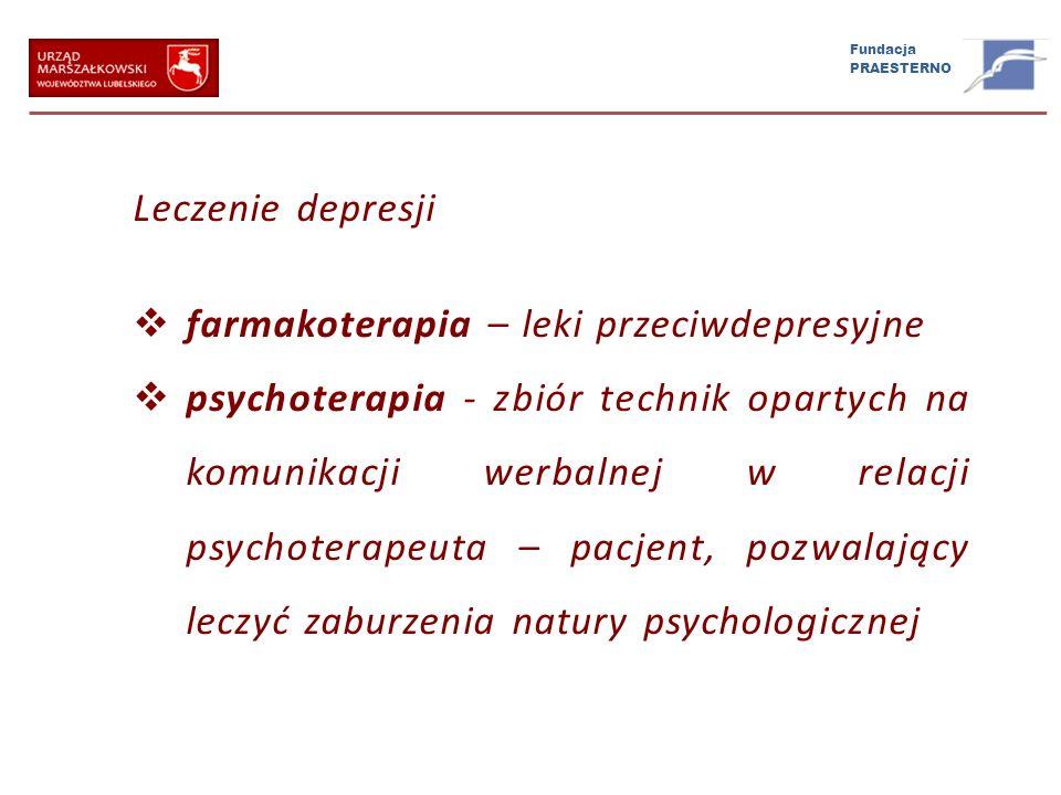 Fundacja PRAESTERNO Leczenie depresji farmakoterapia – leki przeciwdepresyjne psychoterapia - zbiór technik opartych na komunikacji werbalnej w relacj