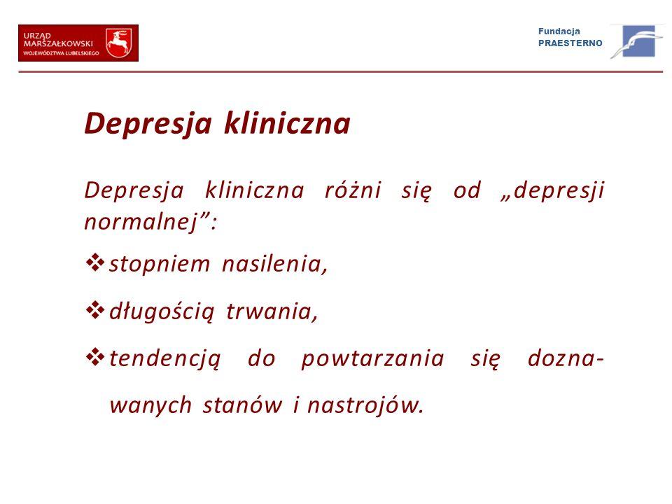 Fundacja PRAESTERNO Depresja kliniczna Depresja kliniczna różni się od depresji normalnej: stopniem nasilenia, długością trwania, tendencją do powtarz