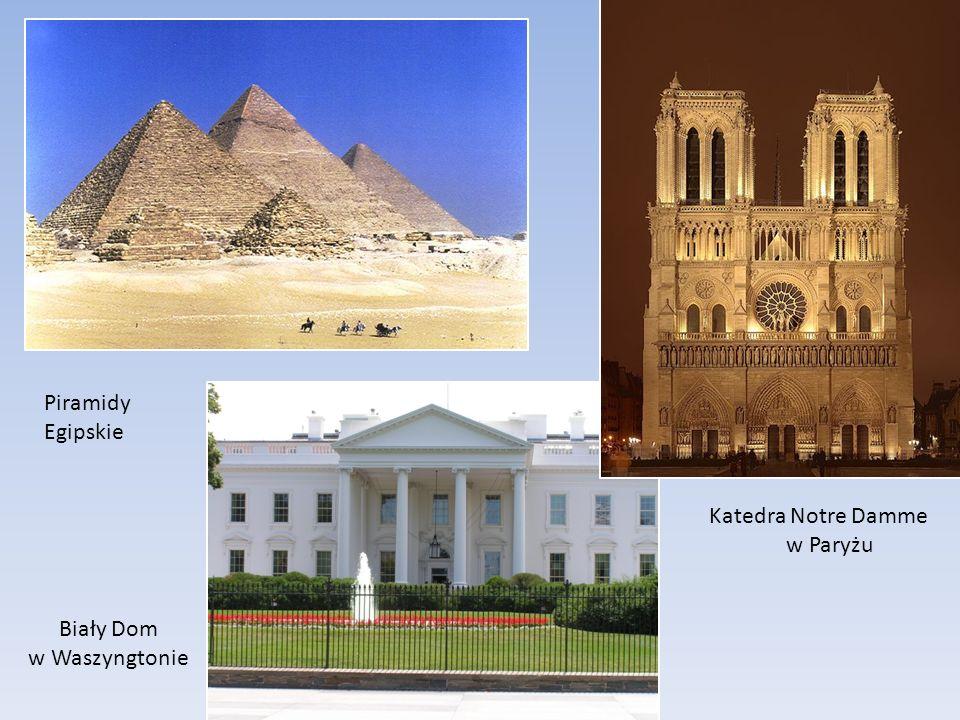 Piramidy Egipskie Biały Dom w Waszyngtonie Katedra Notre Damme w Paryżu