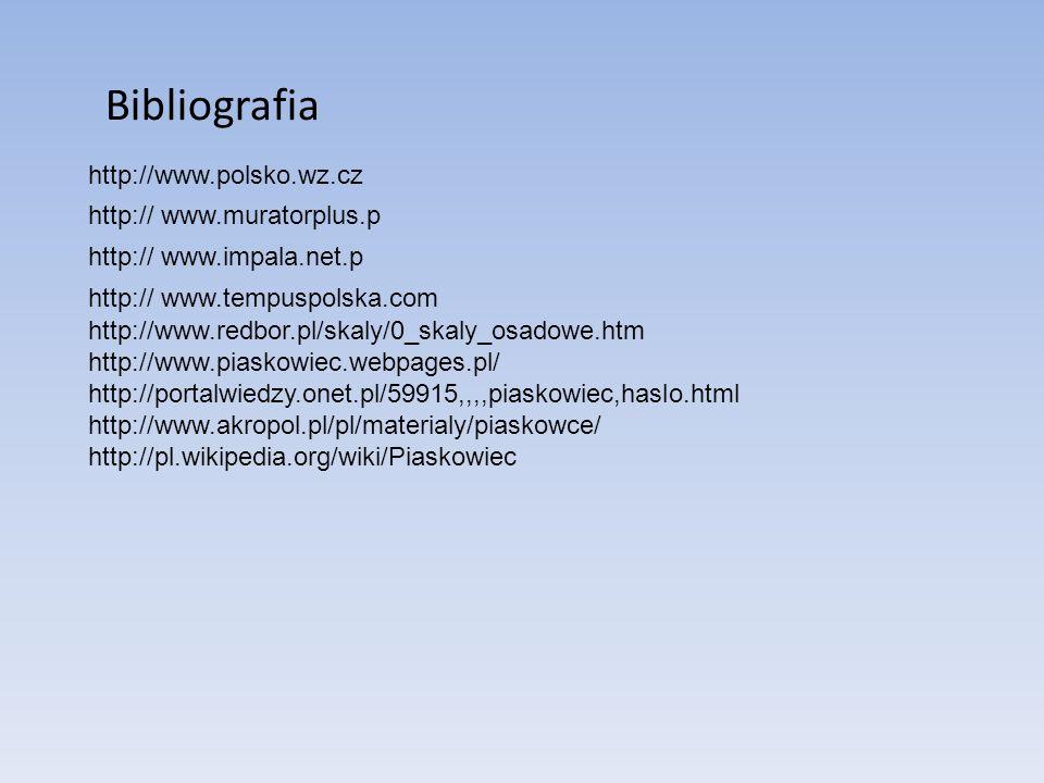 Bibliografia http:// www.impala.net.p http:// www.tempuspolska.com http:// www.muratorplus.p http://www.redbor.pl/skaly/0_skaly_osadowe.htm http://www.piaskowiec.webpages.pl/ http://portalwiedzy.onet.pl/59915,,,,piaskowiec,haslo.html http://www.akropol.pl/pl/materialy/piaskowce/ http://pl.wikipedia.org/wiki/Piaskowiec http://www.polsko.wz.cz