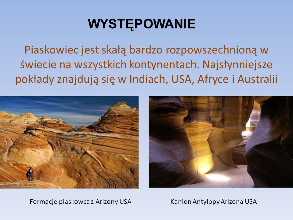 WYSTĘPOWANIE Piaskowiec jest skałą bardzo rozpowszechnioną w świecie na wszystkich kontynentach.