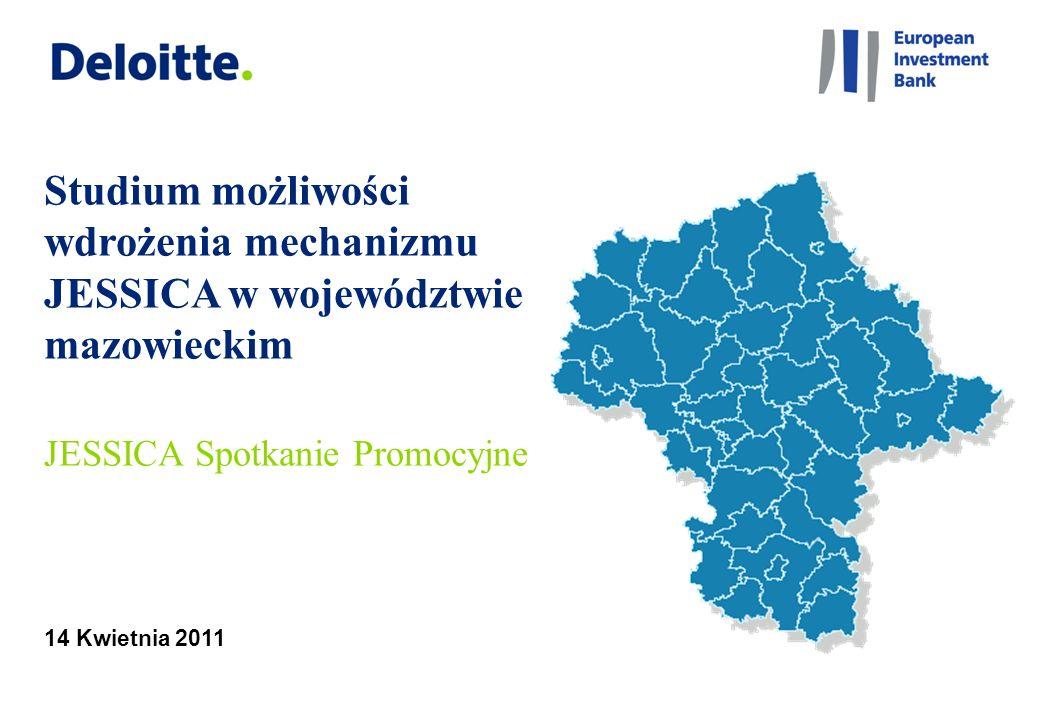 14 Kwietnia 2011 Studium możliwości wdrożenia mechanizmu JESSICA w województwie mazowieckim JESSICA Spotkanie Promocyjne