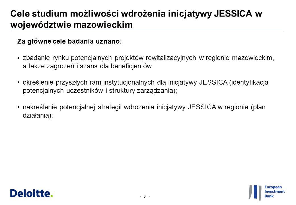 -- Cele studium możliwości wdrożenia inicjatywy JESSICA w województwie mazowieckim 6 Za główne cele badania uznano: zbadanie rynku potencjalnych proje