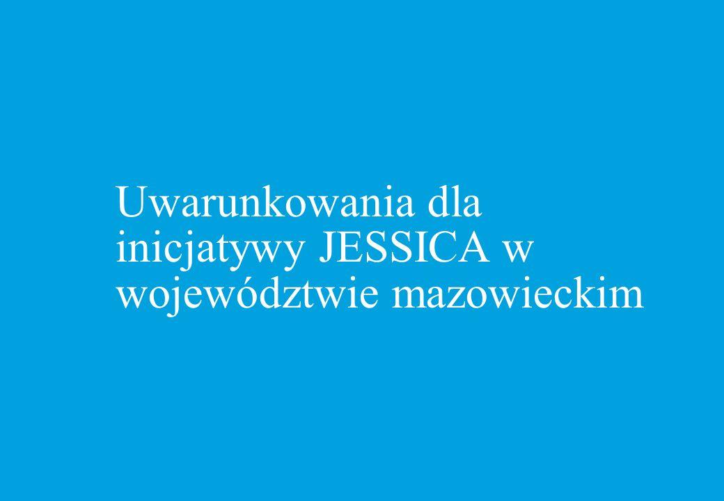 Uwarunkowania dla inicjatywy JESSICA w województwie mazowieckim