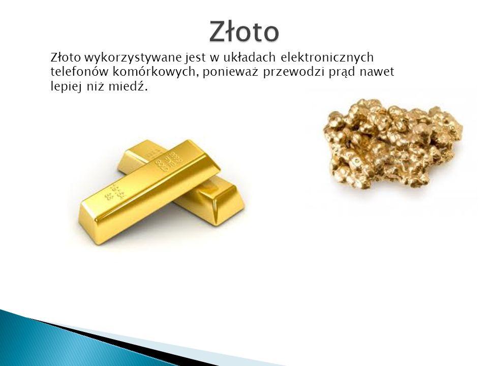 Złoto wykorzystywane jest w układach elektronicznych telefonów komórkowych, ponieważ przewodzi prąd nawet lepiej niż miedź.