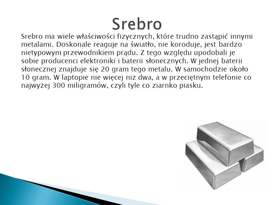 Srebro ma wiele właściwości fizycznych, które trudno zastąpić innymi metalami.