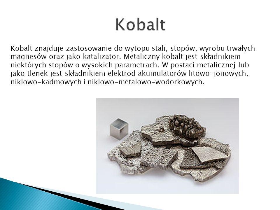 Kobalt znajduje zastosowanie do wytopu stali, stopów, wyrobu trwałych magnesów oraz jako katalizator.