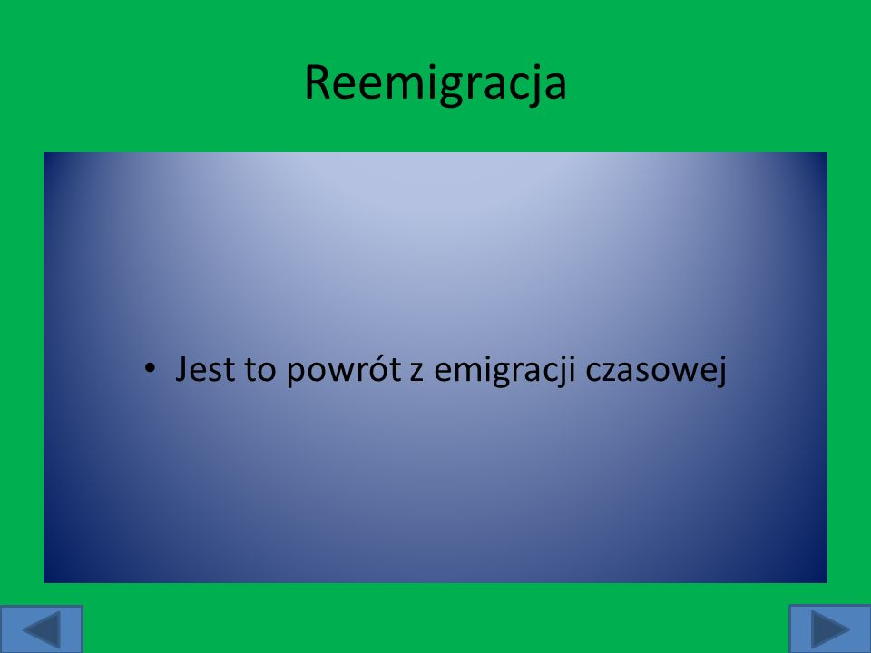 Reemigracja Jest to powrót z emigracji czasowej