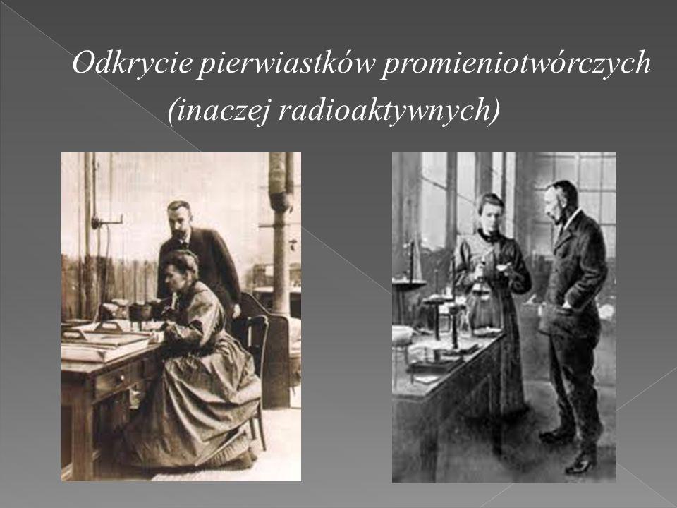 Odkrycie pierwiastków promieniotwórczych (inaczej radioaktywnych)