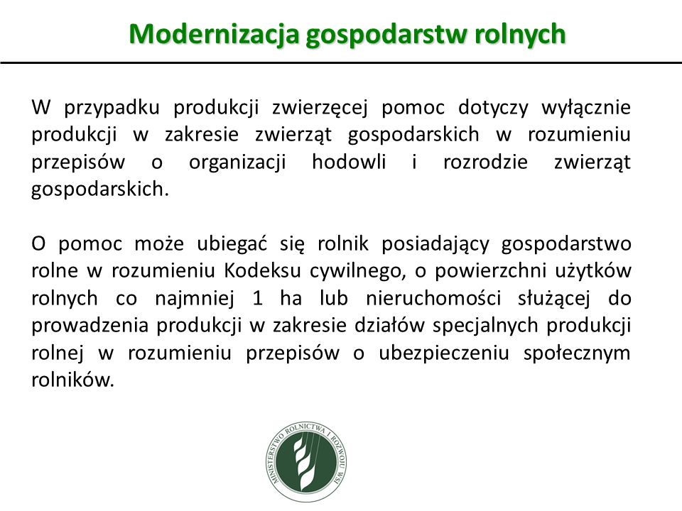 Modernizacja gospodarstw rolnych W przypadku produkcji zwierzęcej pomoc dotyczy wyłącznie produkcji w zakresie zwierząt gospodarskich w rozumieniu przepisów o organizacji hodowli i rozrodzie zwierząt gospodarskich.