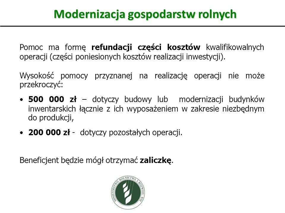 Modernizacja gospodarstw rolnych Pomoc ma formę refundacji części kosztów kwalifikowalnych operacji (części poniesionych kosztów realizacji inwestycji).