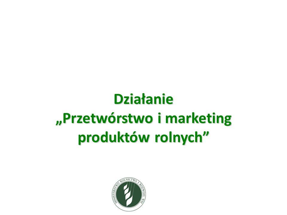DziałaniePrzetwórstwo i marketing produktów rolnych