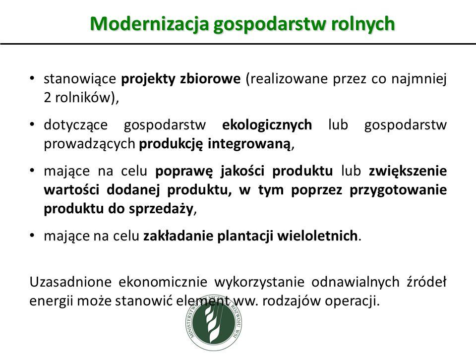 Modernizacja gospodarstw rolnych stanowiące projekty zbiorowe (realizowane przez co najmniej 2 rolników), dotyczące gospodarstw ekologicznych lub gospodarstw prowadzących produkcję integrowaną, mające na celu poprawę jakości produktu lub zwiększenie wartości dodanej produktu, w tym poprzez przygotowanie produktu do sprzedaży, mające na celu zakładanie plantacji wieloletnich.