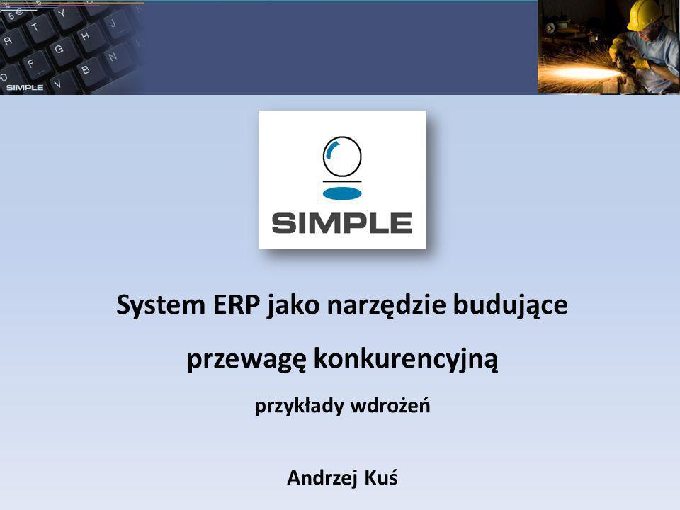System ERP jako narzędzie budujące przewagę konkurencyjną przykłady wdrożeń Andrzej Kuś