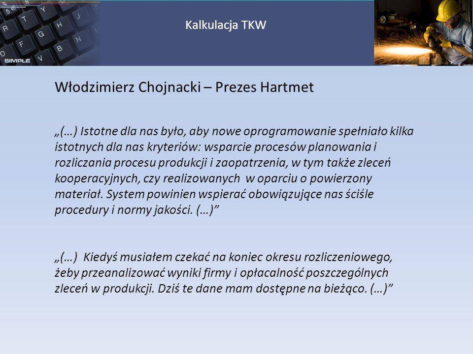 Włodzimierz Chojnacki – Prezes Hartmet (…) Istotne dla nas było, aby nowe oprogramowanie spełniało kilka istotnych dla nas kryteriów: wsparcie procesó