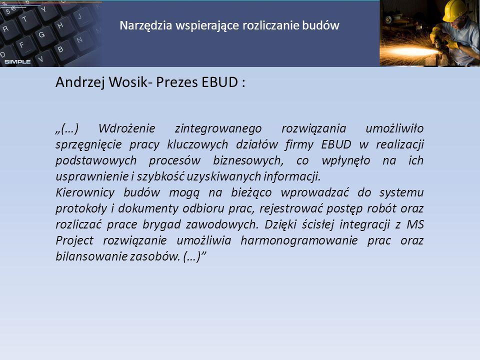 Andrzej Wosik- Prezes EBUD : (…) Wdrożenie zintegrowanego rozwiązania umożliwiło sprzęgnięcie pracy kluczowych działów firmy EBUD w realizacji podstaw