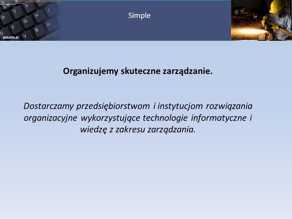 Simple Organizujemy skuteczne zarządzanie. Dostarczamy przedsiębiorstwom i instytucjom rozwiązania organizacyjne wykorzystujące technologie informatyc