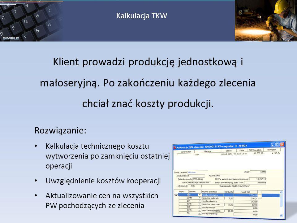 Klient prowadzi produkcję jednostkową i małoseryjną. Po zakończeniu każdego zlecenia chciał znać koszty produkcji. Rozwiązanie: Kalkulacja techniczneg