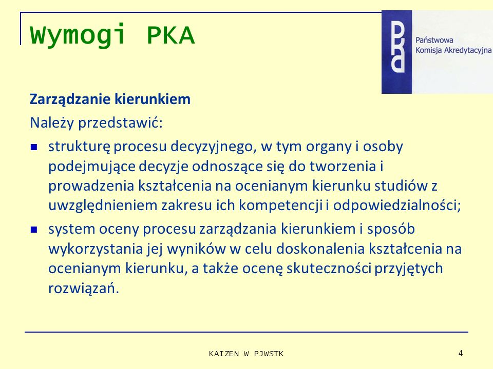 Wymogi PKA Zarządzanie kierunkiem Należy przedstawić: strukturę procesu decyzyjnego, w tym organy i osoby podejmujące decyzje odnoszące się do tworzen