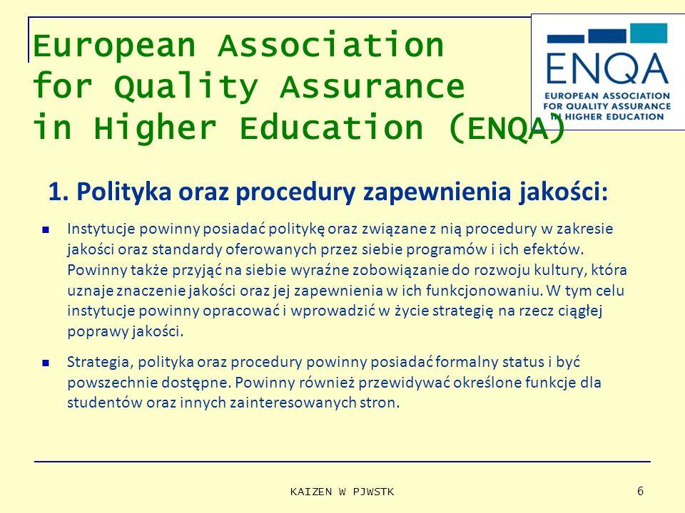 1. Polityka oraz procedury zapewnienia jakości: Instytucje powinny posiadać politykę oraz związane z nią procedury w zakresie jakości oraz standardy o