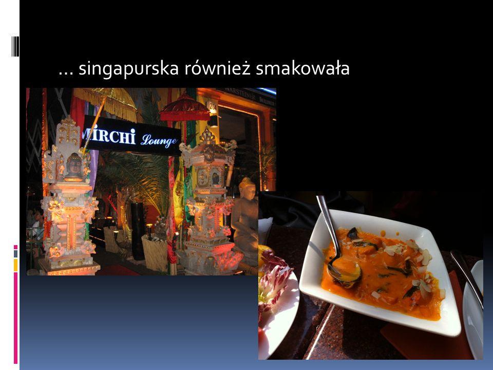… singapurska również smakowała