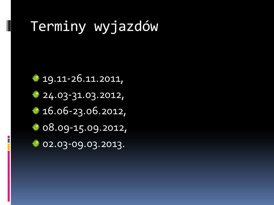 Terminy wyjazdów 19.11-26.11.2011, 24.03-31.03.2012, 16.06-23.06.2012, 08.09-15.09.2012, 02.03-09.03.2013.