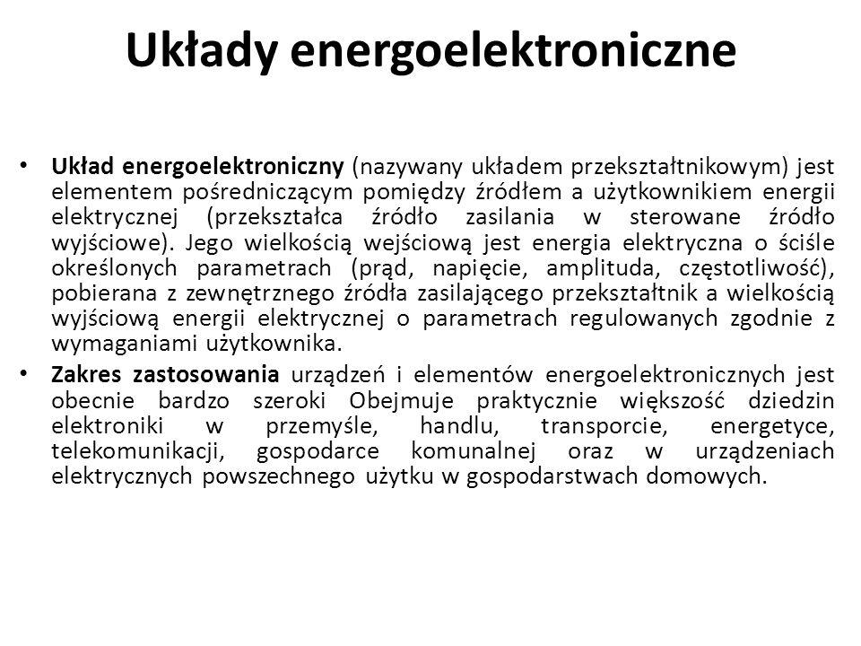 Układy energoelektroniczne Jako najczęściej występujące dziedziny zastosowań urządzeń energoelektronicznych można wymienić: - regulowane napędy z silnikami prądu stałego i przemiennego, - zasilanie urządzeń elektrotermicznych (głównie jako statyczne przemienniki częstotliwości w nagrzewaniu indukcyjnym), - zasilanie urządzeń oświetlenia elektrycznego, - kompensacja mocy biernej i ograniczanie wahań napięcia w sieciach, - zasilanie urządzeń pokładowych samolotów za pomocą lokalnej sieci specjalizowanej 400 Hz, - zasilanie urządzeń spawalniczych i galwanotechnicznych, - zasilanie urządzeń trakcji elektrycznej (napędy i podstacje zasilające), - układy rezerwowego (bezprzewodowego) zasilania prądu przemiennego 50 Hz stosowane głównie w sieciach komputerowych, w telekomunikacji i w medycynie - stabilizowane źródła napięcia i prądu.