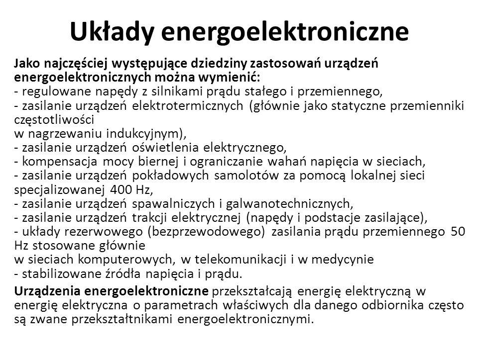Układy energoelektroniczne Jako najczęściej występujące dziedziny zastosowań urządzeń energoelektronicznych można wymienić: - regulowane napędy z siln