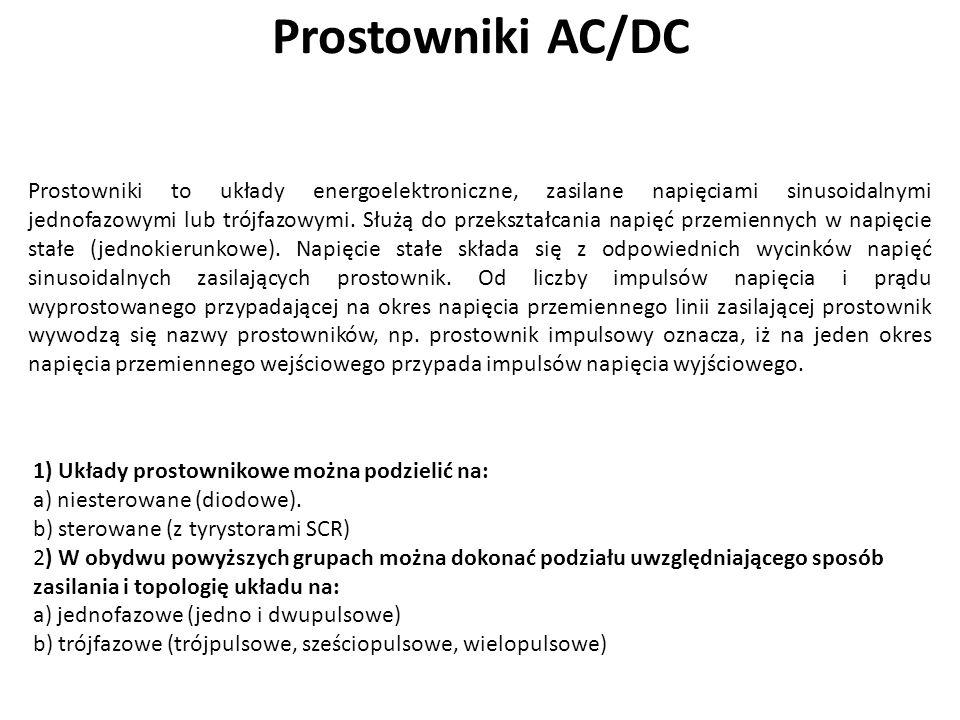 Prostowniki AC/DC Prostowniki to układy energoelektroniczne, zasilane napięciami sinusoidalnymi jednofazowymi lub trójfazowymi. Służą do przekształcan