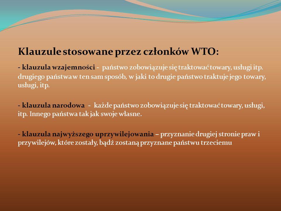 Klauzule stosowane przez członków WTO: - klauzula wzajemności - państwo zobowiązuje się traktować towary, usługi itp. drugiego państwa w ten sam sposó