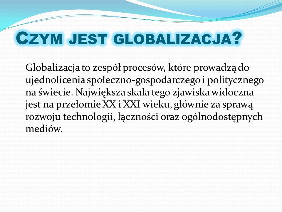 Globalizacja to zespół procesów, które prowadzą do ujednolicenia społeczno-gospodarczego i politycznego na świecie. Największa skala tego zjawiska wid