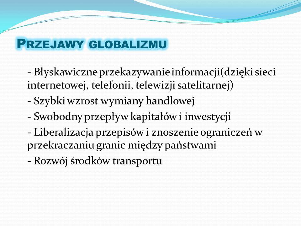 - Błyskawiczne przekazywanie informacji(dzięki sieci internetowej, telefonii, telewizji satelitarnej) - Szybki wzrost wymiany handlowej - Swobodny prz
