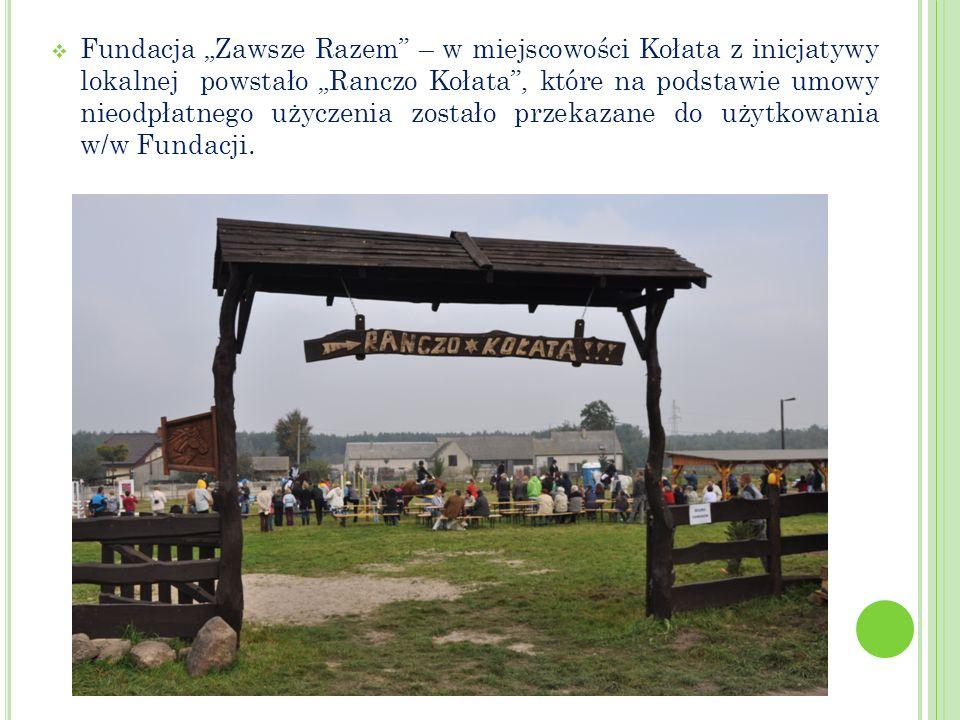 Fundacja Zawsze Razem – w miejscowości Kołata z inicjatywy lokalnej powstało Ranczo Kołata, które na podstawie umowy nieodpłatnego użyczenia zostało p