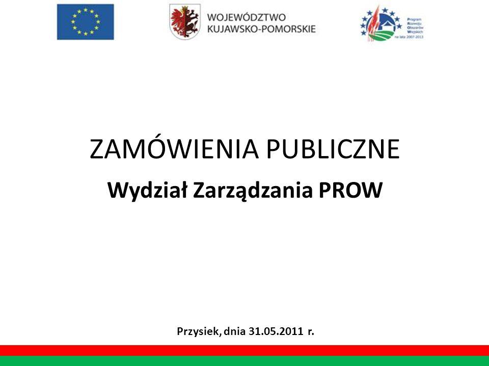 ZAMÓWIENIA PUBLICZNE Wydział Zarządzania PROW Przysiek, dnia 31.05.2011 r.