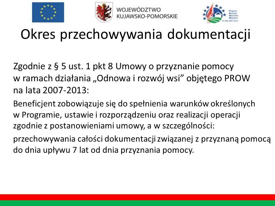 Okres przechowywania dokumentacji Zgodnie z § 5 ust. 1 pkt 8 Umowy o przyznanie pomocy w ramach działania Odnowa i rozwój wsi objętego PROW na lata 20