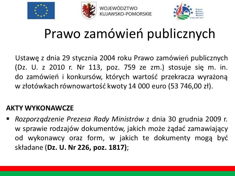 Prawo zamówień publicznych Ustawę z dnia 29 stycznia 2004 roku Prawo zamówień publicznych (Dz. U. z 2010 r. Nr 113, poz. 759 ze zm.) stosuje się m. in