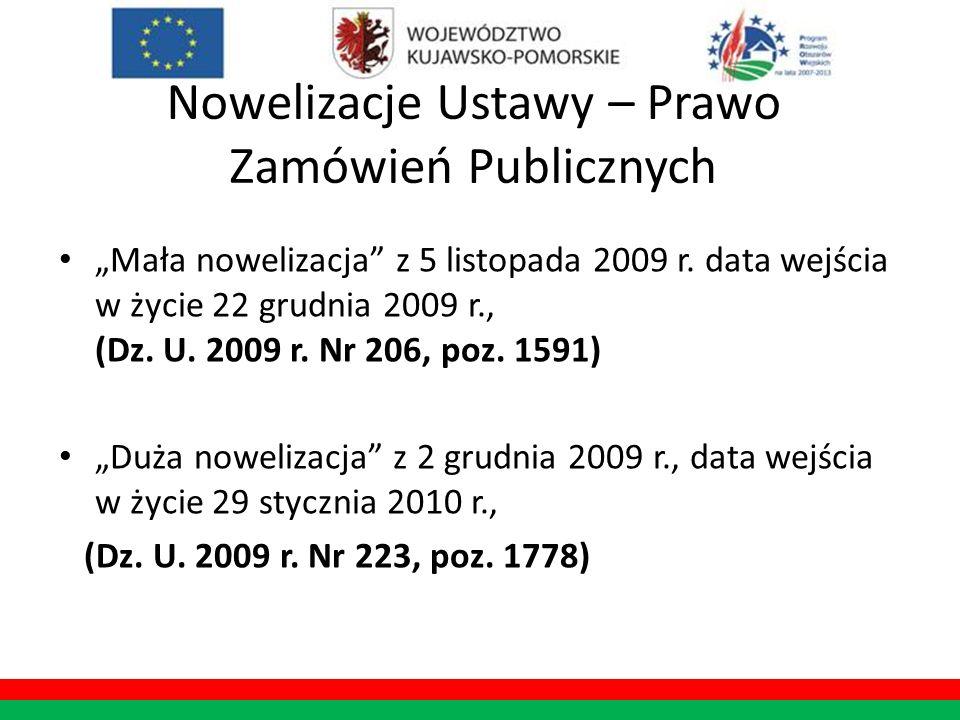 Nowelizacje Ustawy – Prawo Zamówień Publicznych Mała nowelizacja z 5 listopada 2009 r. data wejścia w życie 22 grudnia 2009 r., (Dz. U. 2009 r. Nr 206