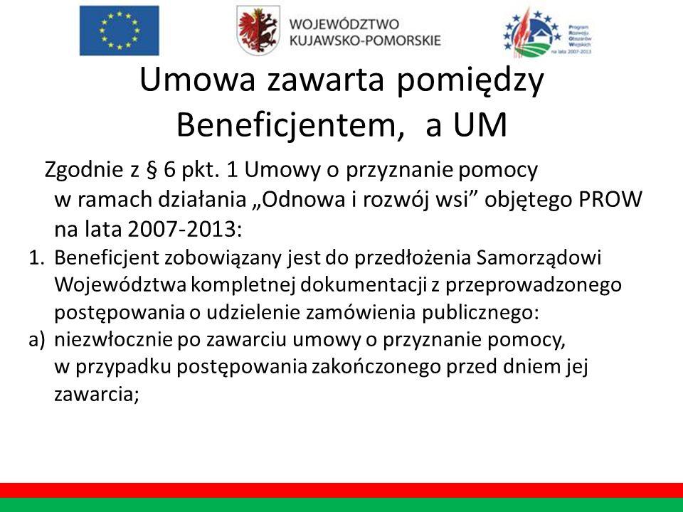 Umowa zawarta pomiędzy Beneficjentem, a UM Zgodnie z § 6 pkt. 1 Umowy o przyznanie pomocy w ramach działania Odnowa i rozwój wsi objętego PROW na lata