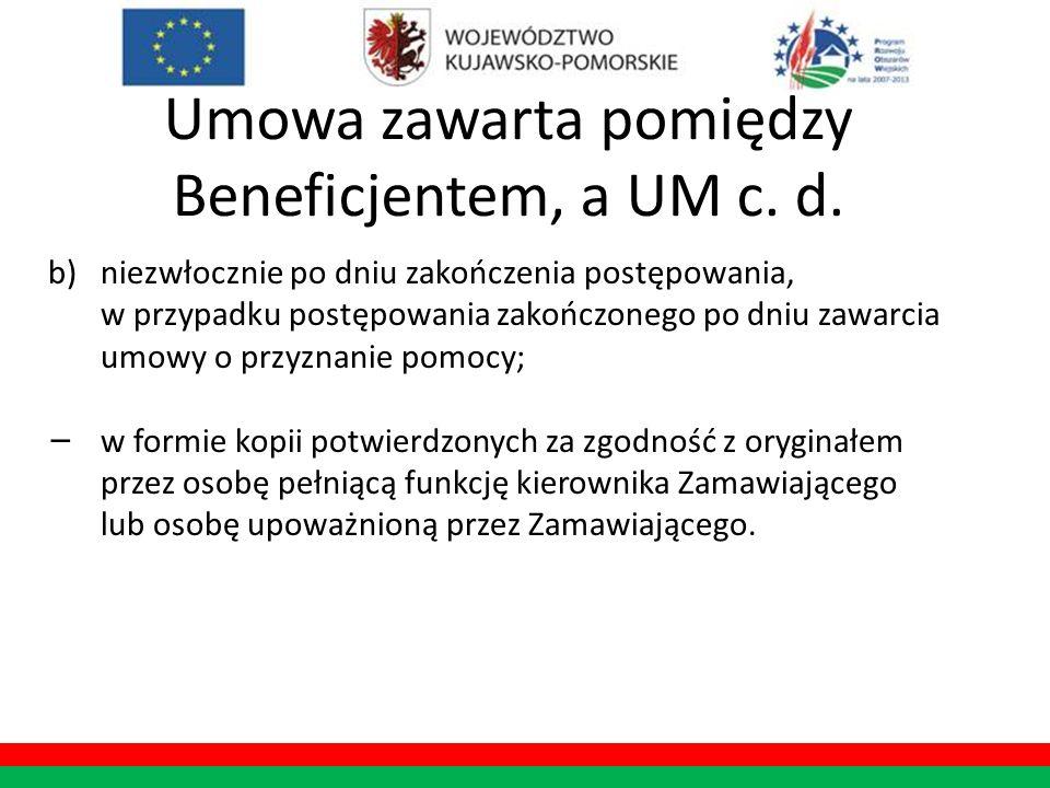Umowa zawarta pomiędzy Beneficjentem, a UM c. d. b)niezwłocznie po dniu zakończenia postępowania, w przypadku postępowania zakończonego po dniu zawarc