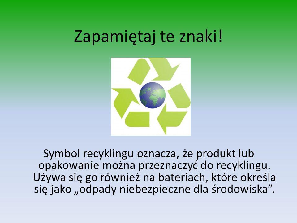 Zapamiętaj te znaki! Symbol recyklingu oznacza, że produkt lub opakowanie można przeznaczyć do recyklingu. Używa się go również na bateriach, które ok